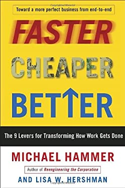 Faster, Cheaper, Better: The 9 Levers for Transforming How Work Gets Done 9780307453792