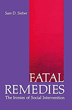 Fatal Remedies: The Ironies of Social Intervention 9780306407178
