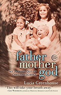 Fathermothergod: My Journey Out of Christian Science 9780307720931
