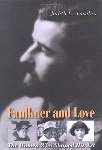 Faulkner and Love: The Women Who Shaped His Art 9780300115031