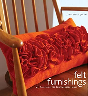 Felt Furnishings: 25 Accessories for Contemporary Homes 9780307451514