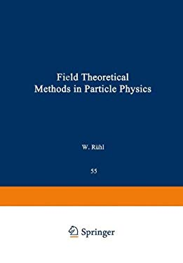 Field Theoretical Methods in Particle Physics 9780306404443