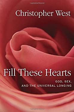 Fill These Hearts: God, Sex, and the Universal Longing 9780307987136