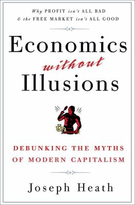 Economics Without Illusions: Debunking the Myths of Modern Capitalism 9780307590572
