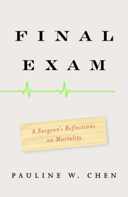 Final Exam: A Surgeon's Reflections on Mortality 9780307263537