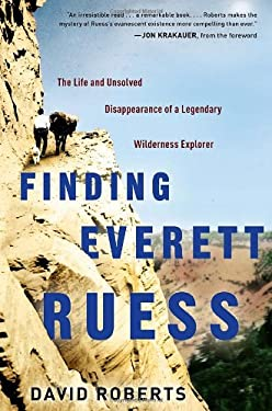 Finding Everett Ruess: The Life and Unsolved Disappearance of a Legendary Wilderness Explorer 9780307591760