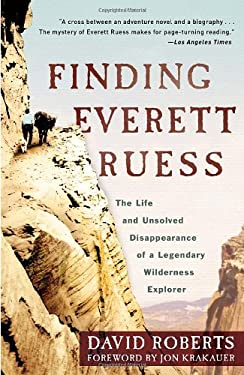Finding Everett Ruess: The Life and Unsolved Disappearance of a Legendary Wilderness Explorer 9780307591777