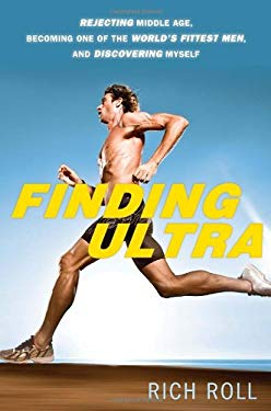 Finding Ultra: Rejecting Middle Age, Becoming One of the World's Fittest Men, and Discovering Myself 9780307952196