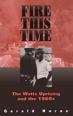 Fire This Time : The Watts Uprising and The 1960s