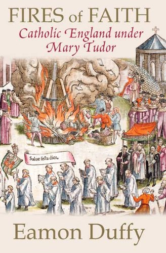 Fires of Faith: Catholic England Under Mary Tudor 9780300152166