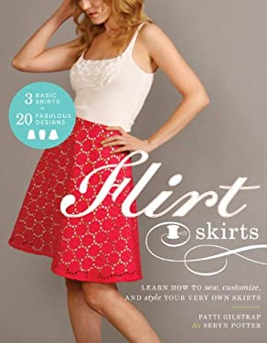 Flirt Skirts: Learn How to Sew, Customize, and Style Your Very Own Skirts 9780307586698