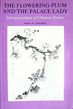 Flowering Plum and the Palace Lady: Interpretations of Chinese Poetry