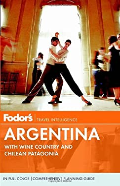Fodor's Argentina: With Wine Country and Chilean Patagonia 9780307929181