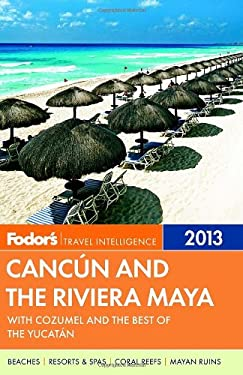 Fodor's Cancun and the Riviera Maya 2013: With Cozumel and the Best of the Yucatan 9780307929457