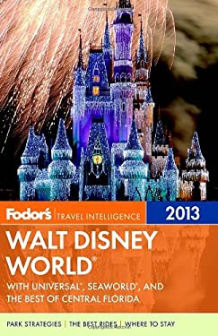 Fodor's Walt Disney World 2013: With Universal, Seaworld, and the Best of Central Florida 9780307929440