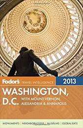 Fodor's Washington, D.C. 2013: With Mount Vernon, Alexandria & Annapolis