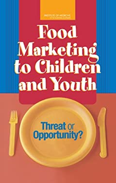 Food Marketing to Children and Youth: Threat or Opportunity? 9780309097130