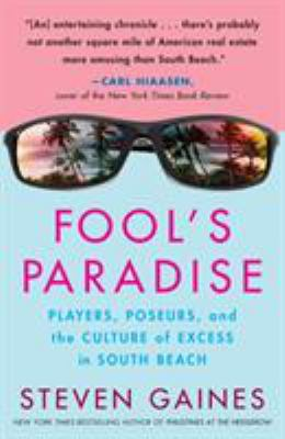 Fool's Paradise: Players, Poseurs, and the Culture of Excess in South Beach 9780307346285