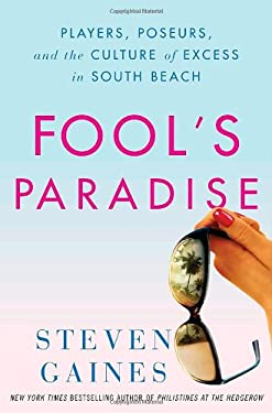 Fool's Paradise: Players, Poseurs, and the Culture of Excess in South Beach 9780307346278