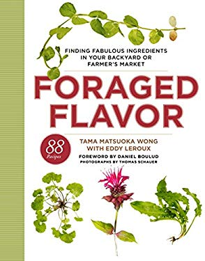 Foraged Flavor: Finding Fabulous Ingredients in Your Backyard or Farmer's Market 9780307956613