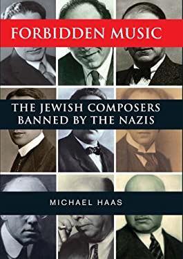 Forbidden Music: The Jewish Composers Banned by the Nazis 9780300154306