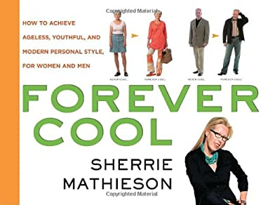 Forever Cool: How to Achieve Ageless, Youthful, and Modern Personal Style, for Women and Men 9780307405319