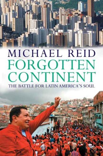 Forgotten Continent: The Battle for Latin America's Soul 9780300151206
