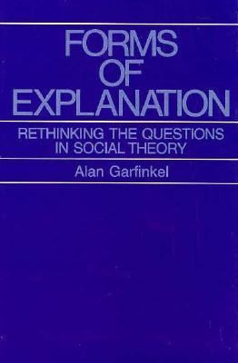 Forms of Explanation: Rethinking the Questions in Social Theory 9780300021363