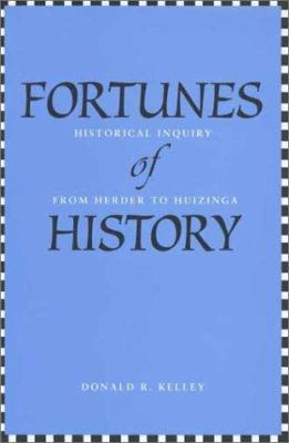 Fortunes of History: Historical Inquiry from Herder to Huizinga 9780300095784