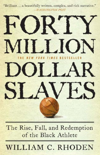 Forty Million Dollar Slaves: The Rise, Fall, and Redemption of the Black Athlete 9780307353146