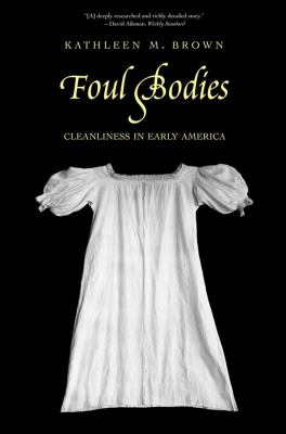 Foul Bodies: Cleanliness in Early America 9780300171556