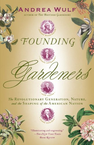 Founding Gardeners: The Revolutionary Generation, Nature, and the Shaping of the American Nation 9780307390684