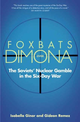 Foxbats Over Dimona: The Soviets' Nuclear Gamble in the Six-Day War 9780300136272