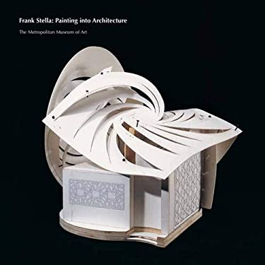 Frank Stella: Painting Into Architecture 9780300131482