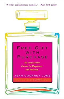 Free Gift with Purchase: My Improbable Career in Magazines and Makeup 9780307237491