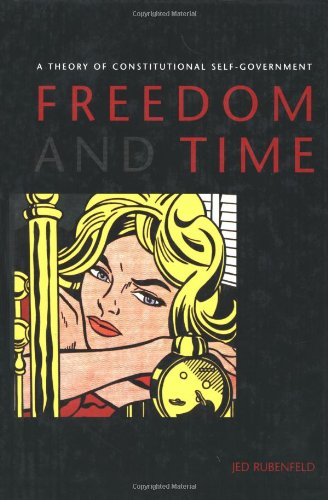 Freedom and Time: A Theory of Constitutional Self-Goveernment 9780300080483