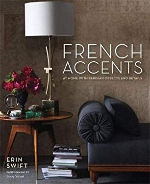 French Accents: At Home with Parisian Objects and Details 9780307985309