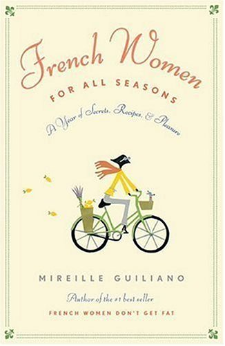 French Women for All Seasons: A Year of Secrets, Recipes, and Pleasure 9780307265234