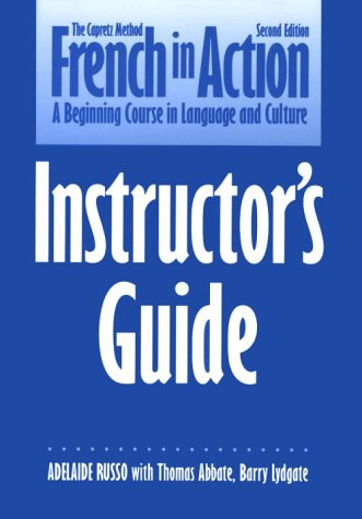 French in Action: A Beginning Course in Language and Culture, Second Edition: Instructors Guide 9780300058246