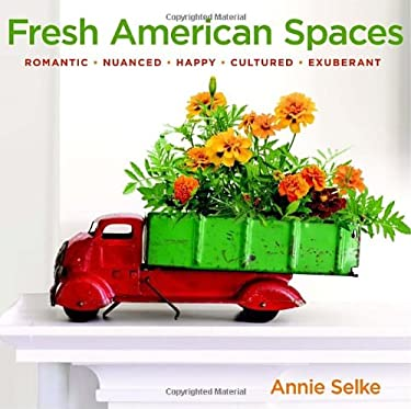 Fresh American Spaces: Romantic - Nuanced - Happy - Cultured - Exuberant 9780307716064