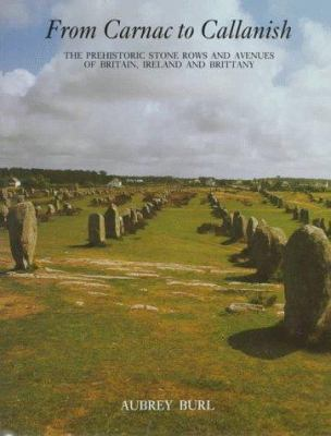 From Carnac to Callanish: The Prehistoric Stone Rows of Britain, Ireland, and Brittany 9780300055757