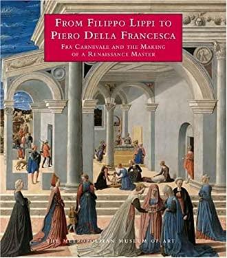 From Filippo Lippi to Piero Della Francesca: Fra Carnevale and the Making of a Renaissance Master 9780300107166