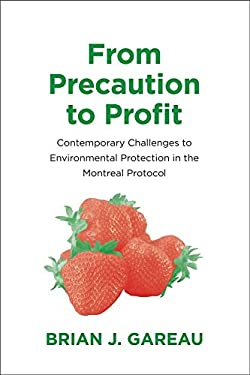 From Precaution to Profit: Contemporary Challenges to Environmental Protection in the Montreal Protocol 9780300175264