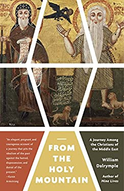 From the Holy Mountain: A Journey Among the Christians of the Middle East 9780307948892