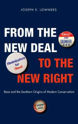 From the New Deal to the New Right: Race and the Southern Origins of Modern Conservatism 9780300151237