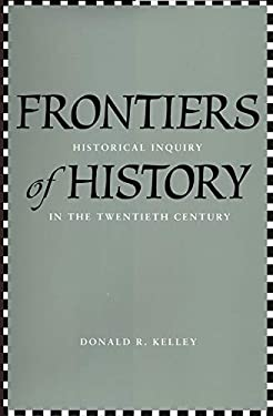 Frontiers of History: Historical Inquiry in the Twentieth Century 9780300120622