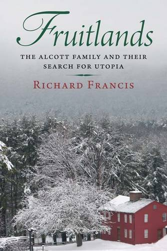Fruitlands: The Alcott Family and Their Search for Utopia 9780300177909