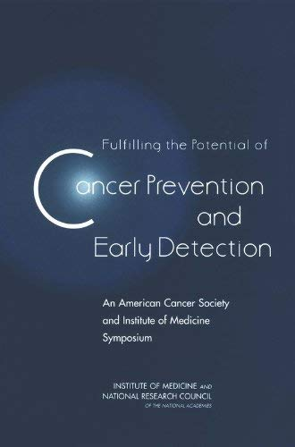 Fulfilling the Potential of Cancer Prevention and Early Detection: An American Cancer Society and Institute of Medicine Symposium 9780309091718
