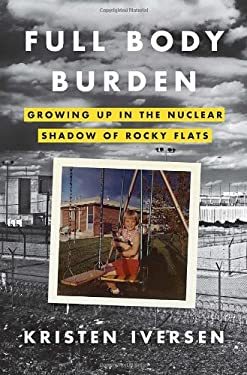 Full Body Burden: Growing Up in the Nuclear Shadow of Rocky Flats 9780307955630