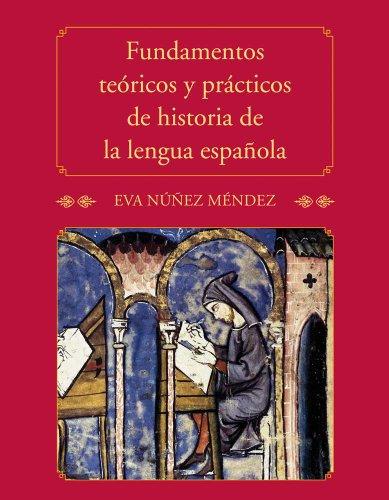 Fundamentos Teoricos y Practicos de Historia de la Lengua Espanola 9780300170986